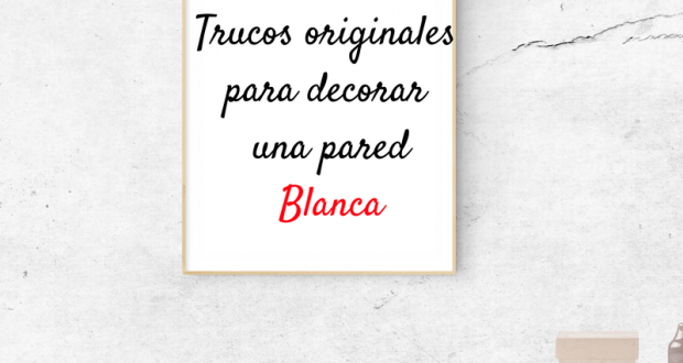 trucos para decorar pared blanca
